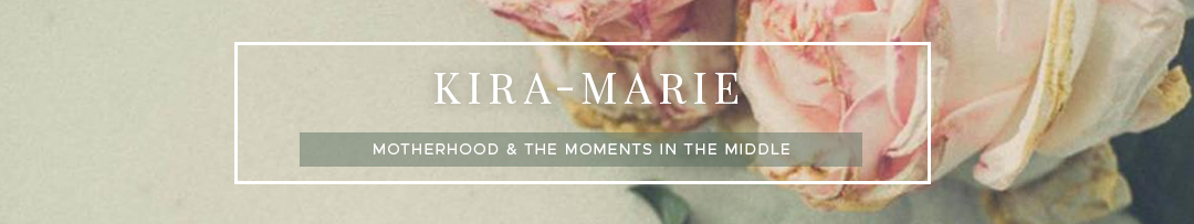 Kira-Marie | Motherhood & The Moments In The Middle